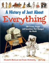 History of Just About Everything: 180 Events, People and Inventions that Changed the World av Elizabeth MacLeod og Frieda Wishinsky (Innbundet)