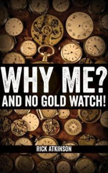 Why Me and No Gold Watch? av Rick Atkinson (Heftet)