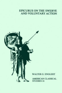 Epicurus on the Swerve and Voluntary Action av Walter G. Englert (Heftet)