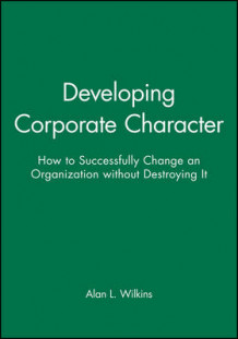 Developing Corporate Character av Alan L. Wilkins (Innbundet)