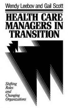 Health Care Managers in Transition av Wendy Leebov og Gail Scott (Innbundet)
