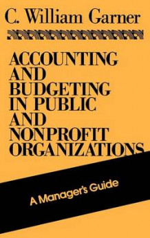 Accounting and Budgeting in Public and Nonprofit Organizations av C. William Garner (Innbundet)