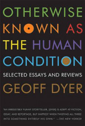 Otherwise Known as the Human Condition av Geoff Dyer (Heftet)