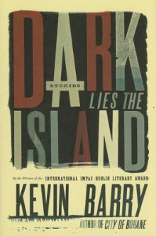 Dark Lies the Island av Esq Kevin Barry (Innbundet)
