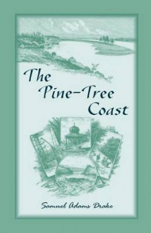 The Pine Tree Coast av Samuel Adams Drake (Heftet)