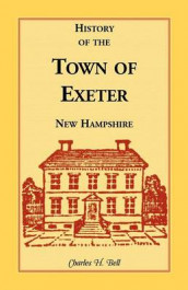 History of the Town of Exeter, New Hampshire av Charles H Bell (Heftet)