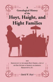 A Genealogical History of the Hoyt, Haight, and Hight Families av David W Hoyt (Heftet)
