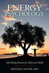 Energy Psychology av Michael Mayer (Heftet)