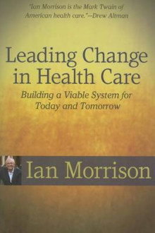Leading Change in Health Care av Ian Morrison (Heftet)