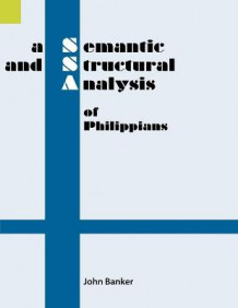 A Semantic and Structural Analysis of Philippians av John Banker (Heftet)