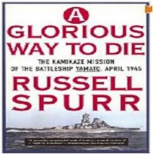 A Glorious Way to Die : The Kamikaze Mission of the Battleship Yamato av Russell Spurr (Heftet)