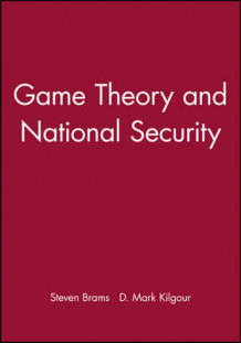 Game Theory and National Security av Steven J. Brams og D. Marc Kilgour (Innbundet)