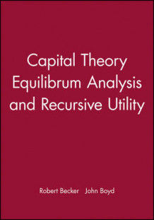 Capital Theory, Equilibrium Analysis and Recursive Utility av Robert Becker og John Boyd (Innbundet)
