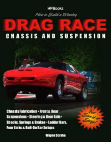How To Build A Winning Drag Race Chassis And Suspension av Wayne Scraba (Heftet)