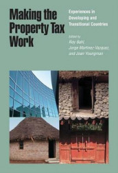 Making the Property Tax Work - Experiences in Developing and Transitional Countries av Roy Bahl, Jorge Martinez-vazque og Joan Youngman (Heftet)