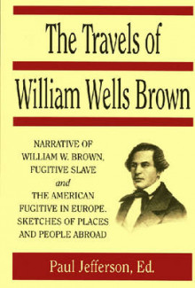 The Travels of William Wells Brown, Including the Narrative of William Wells Brown, a Fugitive Slave, and the American Fugitive in Europe, Sketches of Places and People Abroad av William Wells Brown og Paul Jefferson (Heftet)