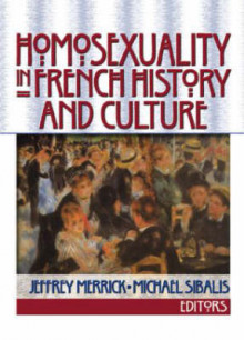 Homosexuality in French History and Culture av Jeffrey Merrick og Michael Sibalis (Heftet)