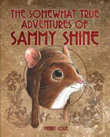 The Somewhat True Adventures of Sammy Shine av Henry Cole (Innbundet)
