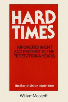 Hard Times: Impoverishment and Protest in the Perestroika Years - Soviet Union, 1985-91 av James W. Cortada og William Moskoff (Heftet)
