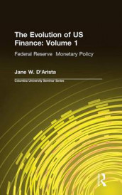 The Evolution of US Finance: v. 1: Federal Reserve Monetary Policy, 1915-35 av Jane W. D'Arista (Innbundet)
