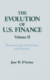 The Evolution of US Finance: v. 2: Restructuring Institutions and Markets av Jane W. D'Arista (Innbundet)