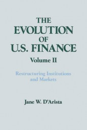 The Evolution of US Finance: v. 2: Restructuring Institutions and Markets av Jane W. D'Arista (Heftet)
