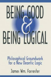 Being Good and Being Logical: Philosophical Groundwork for a New Deontic Logic av James W. Forrester (Heftet)