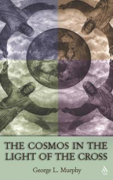 The Cosmos in the Light of the Cross av George Murphy (Heftet)
