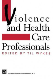 Violence and Health Care Professionals av Professor Til Wykes (Heftet)