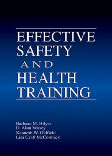Effective Safety and Health Training av Barbara Hilyer, Alan D. Veasey, Kenneth W. Oldfield og Lisa Craft-McCormick (Innbundet)