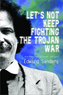 Let's Not Keep Fighting the Trojan War av Edward Sanders (Heftet)