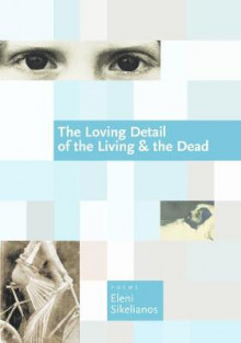The Loving Detail of the Living & the Dead av Eleni Sikelianos (Heftet)