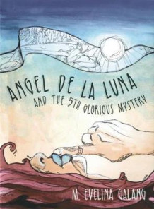 Angel De La Luna and the 5th Glorious Mystery av M. Evelina Galang (Heftet)