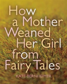 How a Mother Weaned Her Girl from Fairy Tales av Kate Bernheimer (Heftet)