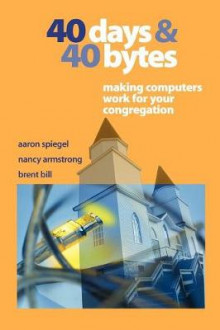 40 Days and 40 Bytes av Aaron Spiegel, Nancy Armstrong og Bill Brent (Heftet)