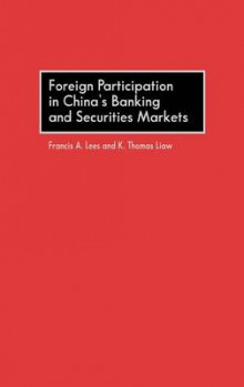 Foreign Participation in China's Banking and Securities Markets av Francis A. Lees og Thomas Liaw (Innbundet)