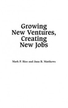 Growing New Ventures, Creating New Jobs av Mark P. Rice og Jana B. Matthews (Innbundet)