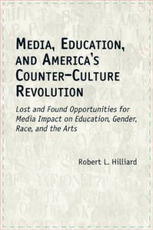 Media, Education and America's Counter-culture Revolution av Robert L. Hilliard (Innbundet)