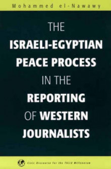The Israeli-Egyptian Peace Process in the Reporting of Western Journalists av Mohammed El-Nawawy (Innbundet)