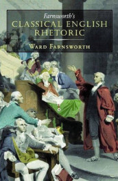 Farnsworth's Classical English Rhetoric av Ward Farnsworth (Innbundet)