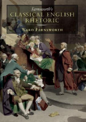 Farnsworth's Classical English Rhetoric av Ward Farnsworth (Heftet)
