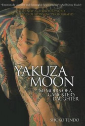 Yakuza Moon: Memoirs Of A Gangster's Daughter av Shoko Tendo (Heftet)