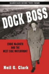 Omslag - Dock Boss: the Story of Eddie Mcgrath and the West Side Waterfront