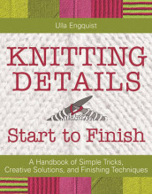 Knitting Details, Start to Finish av Ulla Engquist (Innbundet)