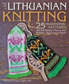 The Art of Lithuanian Knitting av Donna Druchunas (Heftet)