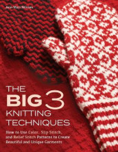 The Big 3 Knitting Techniques av Ann-Mari Nilsson (Innbundet)