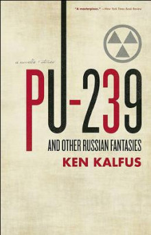 PU-239 and Other Russian Fantasies av Ken Kalfus (Heftet)