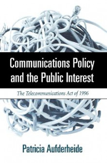 Communications Policy and the Public Interest av Patricia Aufderheide (Heftet)