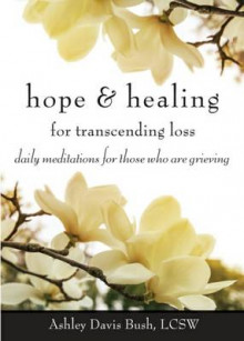 Hope & Healing for Transcending Loss av Ashley Davis Bush (Heftet)