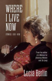 Where I Live Now av Lucia Berlin (Heftet)